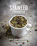 The Seaweed Cookbook: A Guide to Edible Seaweeds and how to Cook with Them