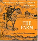 The Farm Life in Colonial Pennsylvania, James E. Knight, 0893757314