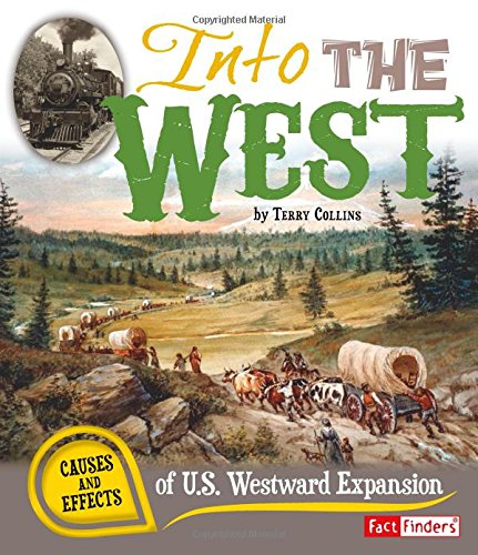 Into the West: Causes and Effects of U.S. Westward Expansion (Cause and Effect)