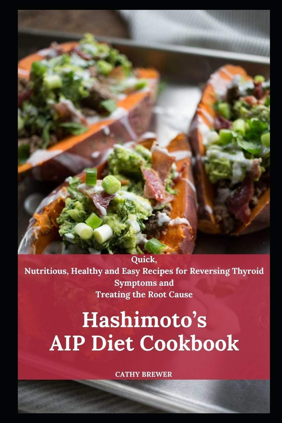 Hashimoto's AIP Diet Cookbook: Quick, Nutritious, Healthy and Easy Recipes for Reversing Thyroid Symptoms and Treating the Root Cause 1
