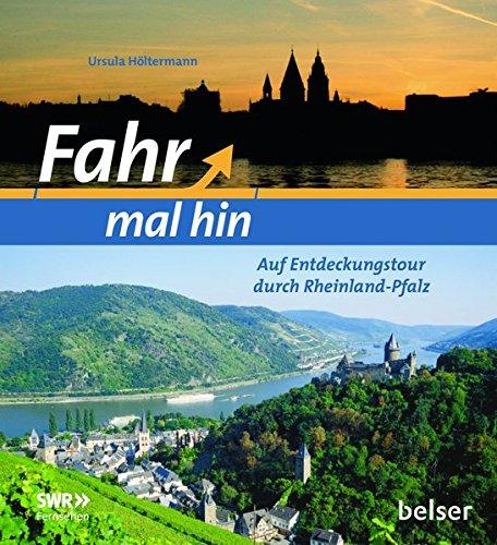 Fahr mal hin: Auf Entdeckungstour durch Rheinland-Pfalz