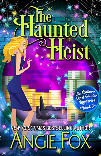 The Haunted Heist (Southern Ghost Hunter Mysteries Book 3)]()