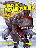 Tracking Tyrannosaurs: Meet T. rex's fascinating family, from tiny terrors to feathered giants (National Geographic Kids)