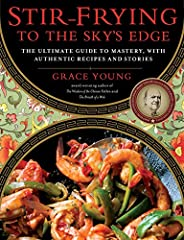 Stir-Frying to the Sky's Edge: The Ultimate Guide to Mastery, with Authentic Recipes and Sto