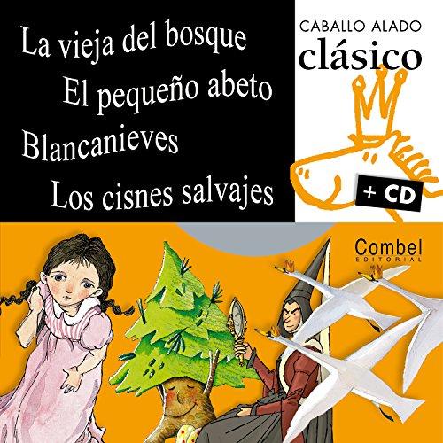 La vieja del bosque, El pequeno abeto, Blancanieves, Los cisnes salvajes (Caballo alado clasico + cd) (Spanish Edition) by Combel Editorial