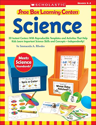 Shoe Box Learning Centers: Science: 30 Instant Centers With Reproducible Templates and Activities That Help Kids Learn Important Science Skills and Concepts_Independently!