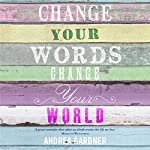 Change Your Words, Change Your World | Andrea Gardner