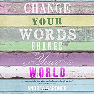 Change Your Words, Change Your World Audiobook