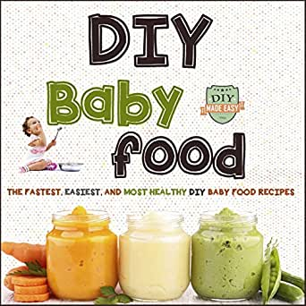 Amazon diy baby food the fastest easiest and most healthy diy enter your mobile number or email address below and well send you a link to download the free kindle app then you can start reading kindle books on your forumfinder Choice Image
