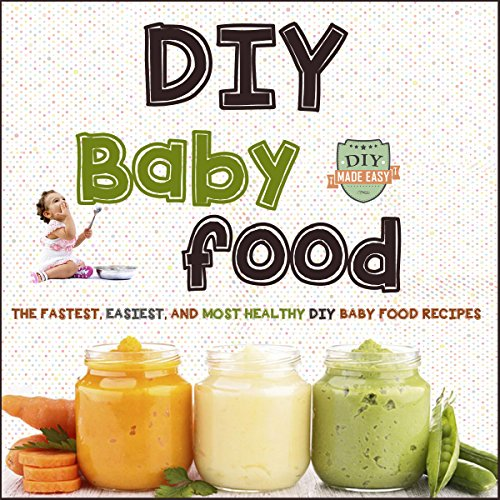 DIY Baby Food: The Fastest, Easiest and Most Healthy DIY Baby Food Recipes by  The Healthy Reader