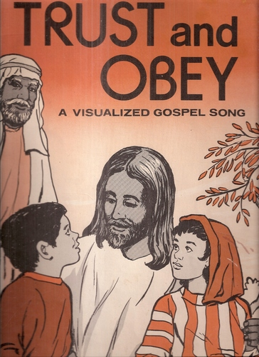 Trust and Obey a Visualized Gospel Song: Words by: J  J