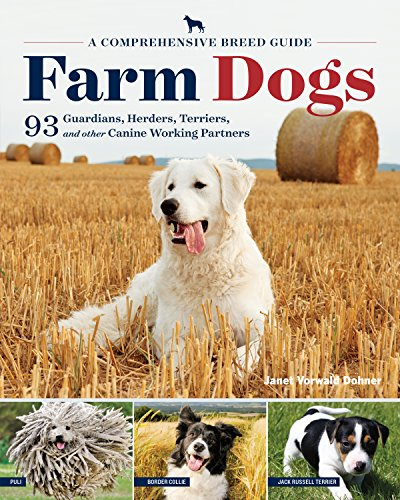 Farm Dogs: A Comprehensive Breed Guide to 93 Guardians, Herders, Terriers, and Other Canine Working Partners by [Dohner, Janet Vorwald]
