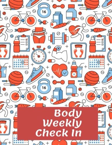Body Weekly Check In: Track of Your Health and Body, Meet Your Fitness Goals Faster ,Check In Cardio Workout , Strength Training. Measures Weight, … 120 Page 8.5×11 Inches (Gift) (Volume 1)