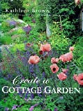 Create a Cottage Garden: Recipes for Borders, Beds and Containers