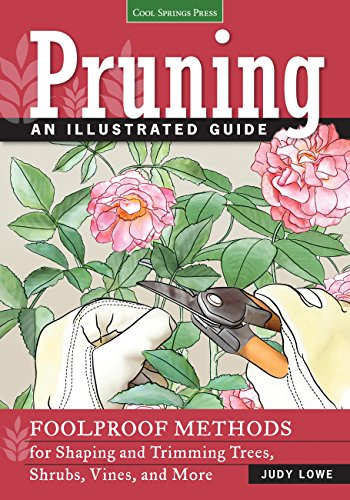 (Pruning: An Illustrated Guide: Foolproof Methods for Shaping and Trimming Trees, Shrubs, Vines, and More)