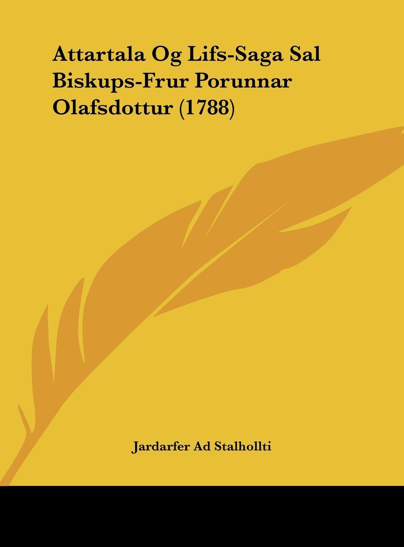 Download Attartala Og Lifs-Saga Sal Biskups-Frur Porunnar Olafsdottur (1788) (German Edition) pdf
