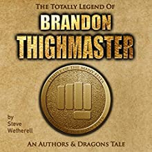 The Totally Legend of Brandon Thighmaster: An Authors and Dragons Tale Audiobook by Steve Wetherell Narrated by Wally Schrass
