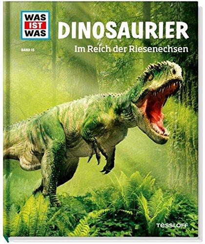 Dinosaurier. Im Reich der Riesenechsen (WAS IST WAS Sachbuch, Band 15)