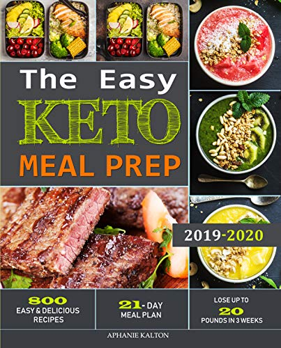 The Easy Keto Meal Prep: 800 Easy and Delicious Recipes - 21- Day Meal Plan - Lose Up to 20 Pounds in 3 Weeks by [Kalton, Aphanie ] best keto cookbook