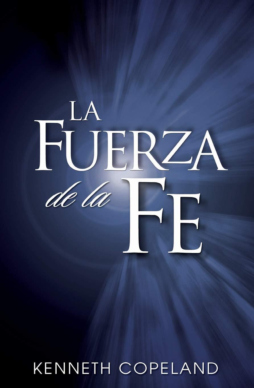 La Fuerza de La Fe: The Force of Faith (Spanish): Amazon.es: Copeland, Kenneth: Libros