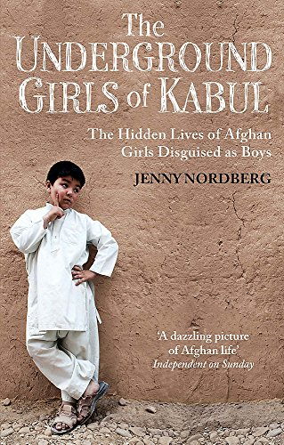 The Underground Girls Of Kabul: The Hidden Lives of Afghan Girls Disguised as -