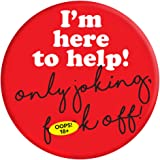 Funny Rude 'I'm Here To Help' Humorous Novelty Gifts