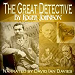 The Great Detective: The Private Life of Sherlock Holmes | Roger Johnson