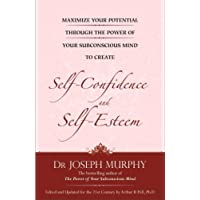 Maximize Your Potential Through the Power of Your Sub-Conscious Mind to Develop Self-Confidence and Self-Esteem