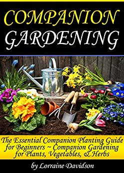 Companion Gardening: The Essential Companion Planting ...