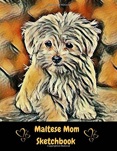 Maltese Mom SketchBook:  8.5 x 11 size  Sketchbook  Journal White Unruled Drawing Paper 120 Pages, Durable Soft Cover  For Artists, Students, Girls and Boys ebook