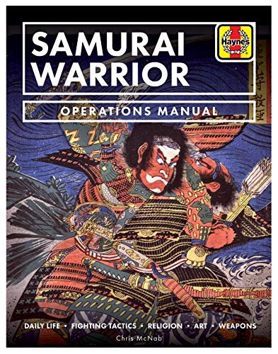 (Samurai Warrior Operations Manual: Daily Life * Fighting Tactics * Religion * Art * Weapons (Haynes Manuals))