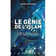 Le génie de l'islam : Initiation à ses fondements, sa spiritualité et son histoire (French Edition)