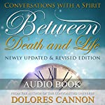 Between Death and Life: Conversations with a Spirit | Dolores Cannon