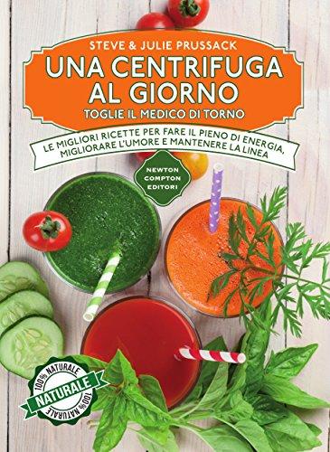una-centrifuga-al-giorno-toglie-il-medico-di-torno-enewton-manuali-e-guide-italian-edition