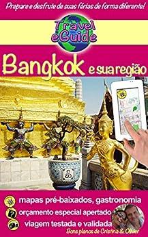 Travel eGuide: Bangkok e sua região: Descubra Bangkok e a região de Ayuttaya, Ang Thong, Kanchanaburi, Lopburi e Nakhon Pathom! Gastronomia e outras coisas bonitas... (Travel eGuide city Livro 2) por [Rebière, Cristina, Rebiere, Olivier]