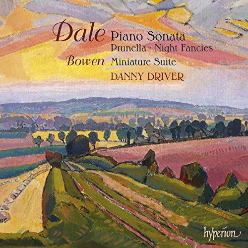 Dale: Piano Sonata, Prunella, Night Fancies; Bowen: Miniature Suite