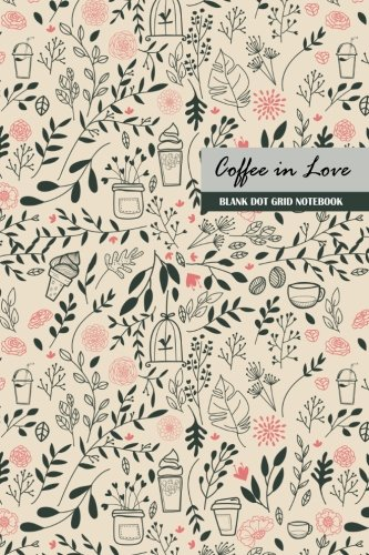 Coffee in Love Blank Dot Grid Notebook: Compact 6 X 9 Inches 120 Cream Paper Paperback Bullet Journal / Diary / Planner / To-Do List with Vintage Pink and Grey Cover