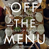 Off the Menu: Staff Meals from America's Top Restaurants Front Cover