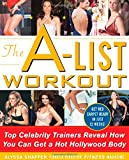 The A-List Workout: Top Hollywood Trainers Reveal the Body Shaping Secrets of Their Celebrity Clients