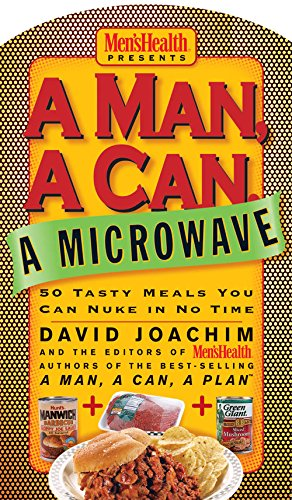 A Man, A Can, A Microwave: 50 Tasty Meals You Can Nuke in No Time (A Man, a Can, a Plan) by David Joachim, The Editors of Men's Health