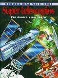 Super Telescopios Por Dentro Y Por Fuera (Tecnologia: Mapas Para El Futuro) (Spanish Edition)