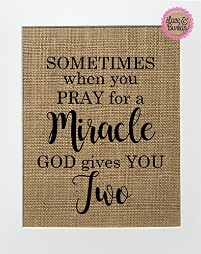 8x10 UNFRAMED Sometimes When You Pray For a Miracle God Gives You Two / Burlap Print Sign / Rustic Country Shabby Chic Vintage Decor Sign Baby Girl Boy Nursery Twins Announcement New Born (gives two)