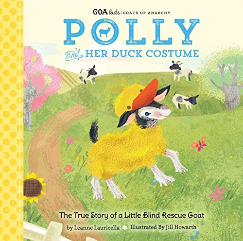 [GOA Kids - Goats of Anarchy: Polly and Her Duck Costume: + The true story of a little blind rescue goat] (Cute Easy Costumes Ideas)