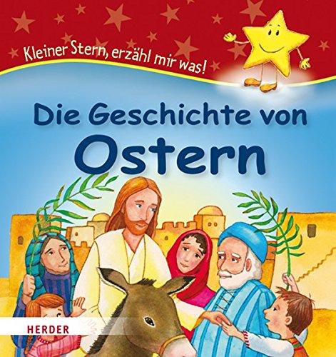 Die Geschichte von Ostern: Kleiner Stern, erzähl mir was!
