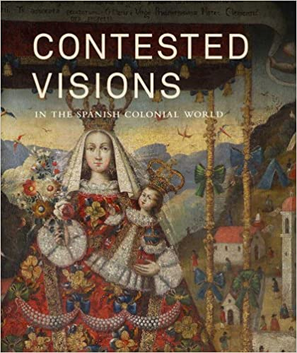 Contested Visions In The Spanish Colonial World Descargar ebooks PDF