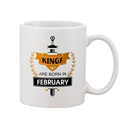 Buy Thirsty Guys Kings Are Born In February Happy Birthday Coffee Mug For Brother Boyfriend Lover Husband Best Friend Best Birthday Gifts Thirfeb0212 Online At Low Prices In India Amazon In