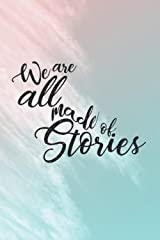 We Are All Made of Stories: Dot Grid Journal Paperback