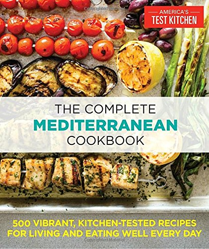 The Complete Mediterranean Cookbook: 500 Vibrant, Kitchen-Tested Recipes for Living and Eating Well Every Day (Tapa Blanda)