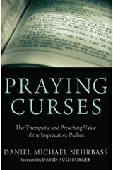 Praying Curses: The Therapeutic and Preaching Value of the Imprecatory Psalms Kindle Edition