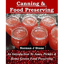 Canning and Food Preserving: An Introduction To Jams Pickles and Home-Grown Food Preserving